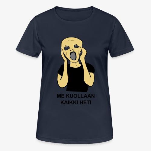 ME KUOLLAAN KAIKKI HETI - naisten tekninen t-paita