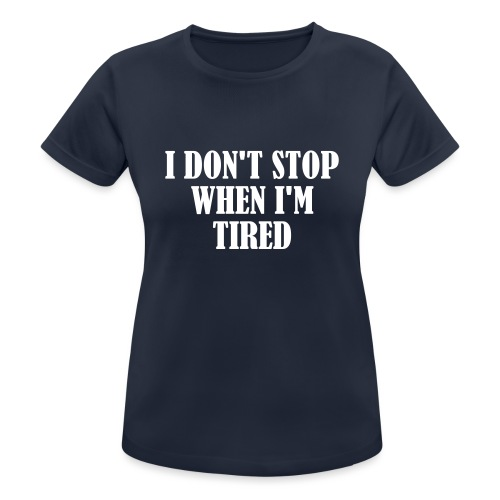 I Dont Stop When im Tired, Fitness, No Pain, Gym - Frauen T-Shirt atmungsaktiv