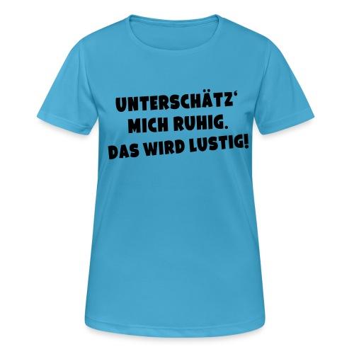 Unterschätz mich ruhig (Spruch) - Frauen T-Shirt atmungsaktiv