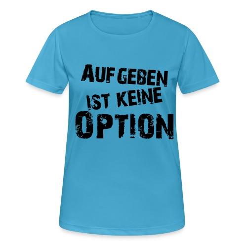 Aufgeben ist keine Option - Frauen T-Shirt atmungsaktiv