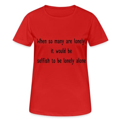 Selfish to be lonely alone - naisten tekninen t-paita