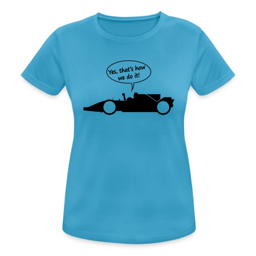 Yes that's how we do it! - vrouwen T-shirt ademend