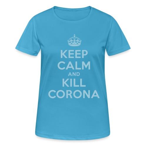 KEEP CALM and KILL CORONA - Frauen T-Shirt atmungsaktiv