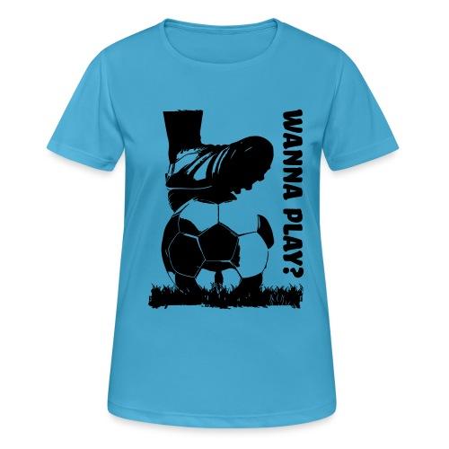 Wanna Play Football - Dame T-shirt svedtransporterende