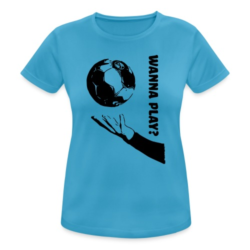 Wanna Play Handball - Dame T-shirt svedtransporterende