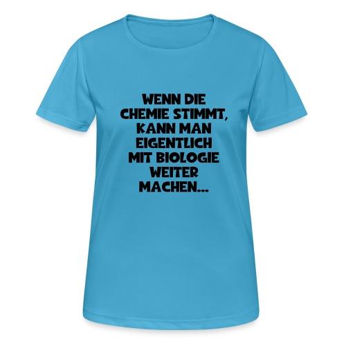Chemie Biologie Spruch ft 3 - Frauen T-Shirt atmungsaktiv