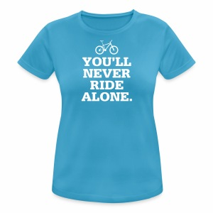 Never Ride Alone - Frauen T-Shirt atmungsaktiv