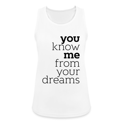 you know me from your dreams - Frauen Tank Top atmungsaktiv