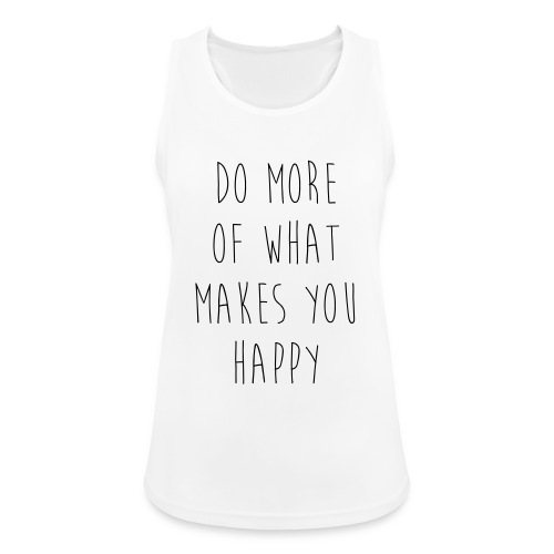 Do More Of What Makes You Happy Motivational Quote - Frauen Tank Top atmungsaktiv