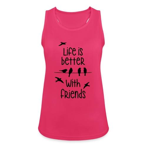 elämä on parempi ystävien kanssa lintujen - life - Women's Breathable Tank Top