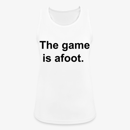 The game is afoot - Sherlock Holmes Quote - Women's Breathable Tank Top