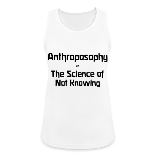 Anthroposophy The Science of Not Knowing - Frauen Tank Top atmungsaktiv