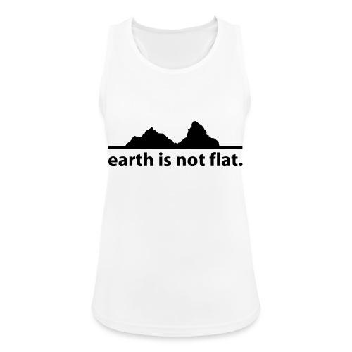 earth is not flat. - Frauen Tank Top atmungsaktiv