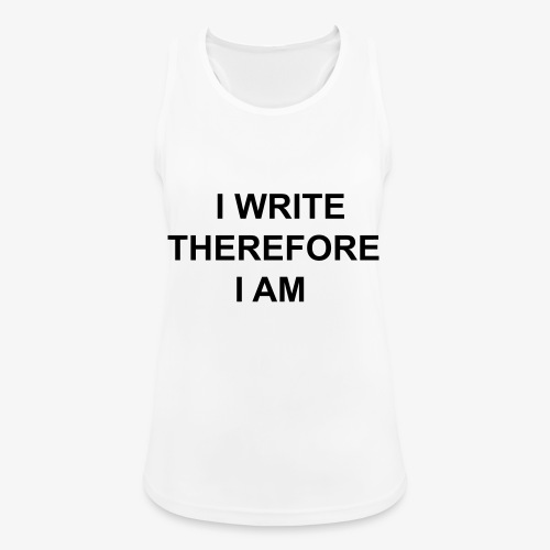 I Write Therefore I Am - Writers Slogan! - Women's Breathable Tank Top