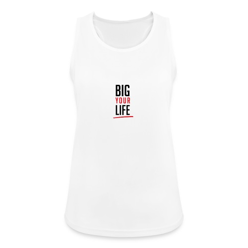 Big Your Life - Frauen Tank Top atmungsaktiv