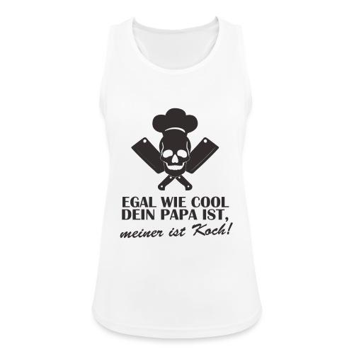Egal wie cool Dein Papa ist, meiner ist Koch - Frauen Tank Top atmungsaktiv