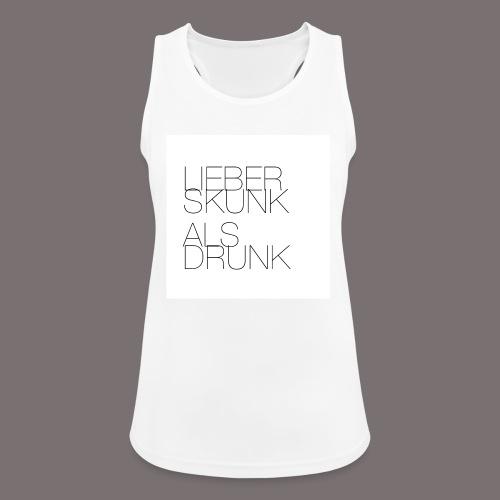 Lieber Skunk als Drunk - Frauen Tank Top atmungsaktiv