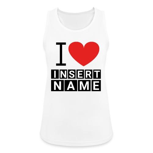 I LOVE ME INSERT NAME - Débardeur respirant Femme