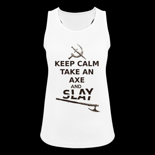 Keep Calm Take an Axe and Slay -couleur - Débardeur respirant Femme