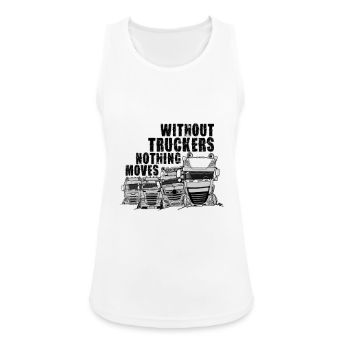 0911 without truckers nothing moves - Vrouwen tanktop ademend actief
