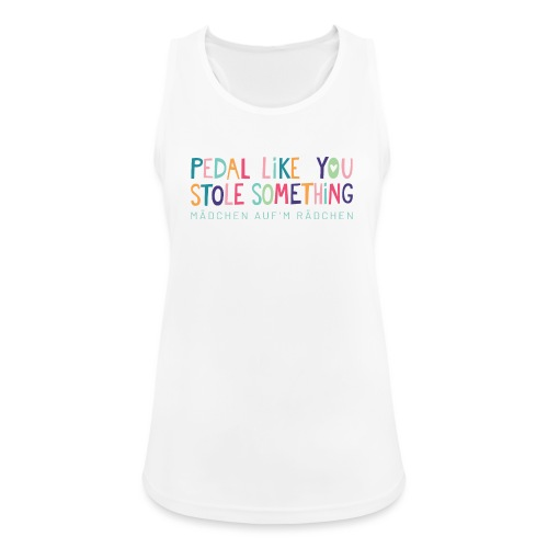PEDAL LIKE YOU STOLE SOMETHING // MAR - Frauen Tank Top atmungsaktiv