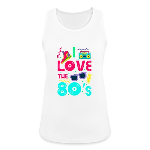 I love the 80s - cool and crazy - Frauen Tank Top atmungsaktiv