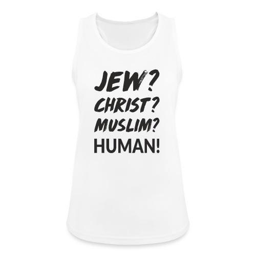 Jew? Christ? Muslim? Human! - Frauen Tank Top atmungsaktiv