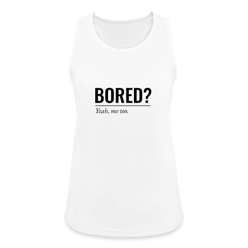 Bored - Frauen Tank Top atmungsaktiv