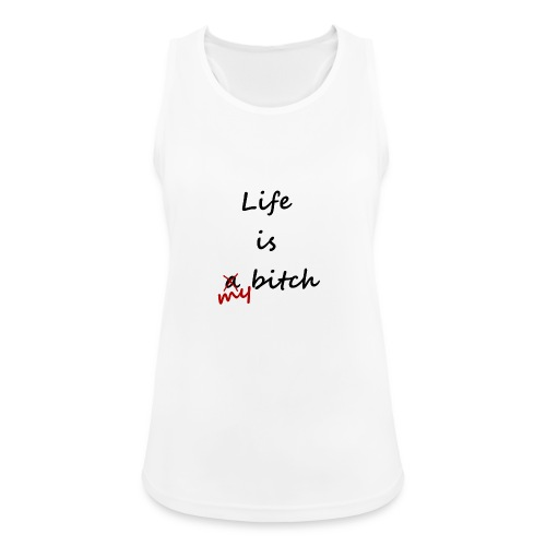 Life Is My Bitch - Débardeur respirant Femme