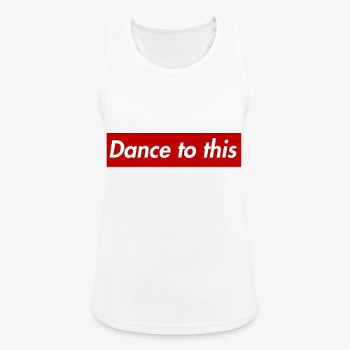 Dance to this - Frauen Tank Top atmungsaktiv