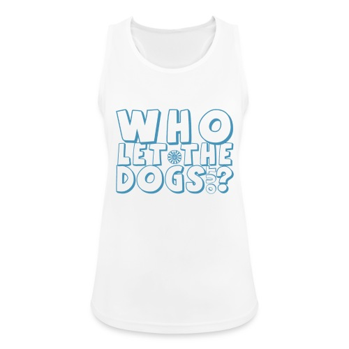 Who Let the Dogs Out? - Frauen Tank Top atmungsaktiv