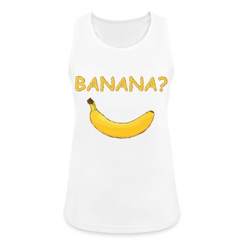 Banana? - Frauen Tank Top atmungsaktiv