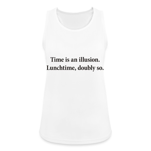 Time is an illusion. Lunchtime, doubly so. - Women's Breathable Tank Top