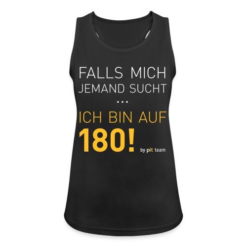 ... bin auf 180! - Frauen Tank Top atmungsaktiv