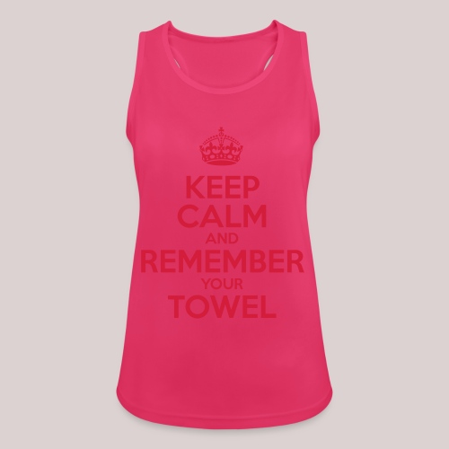 Keep Calm and Remember your Towel | nerd | hipster - Frauen Tank Top atmungsaktiv