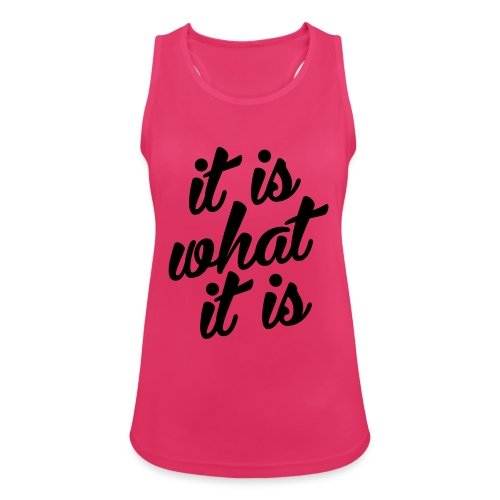 It is what it is - Vrouwen tanktop ademend actief