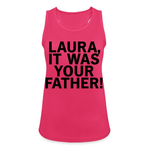 Laura it was your father - Frauen Tank Top atmungsaktiv