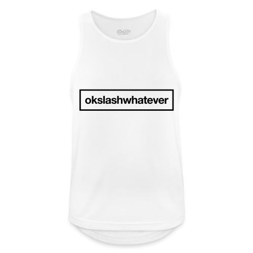 ok whatever - Männer Tank Top atmungsaktiv