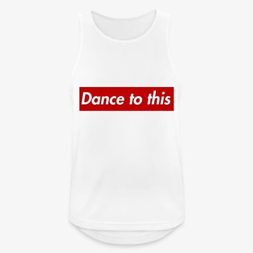 Dance to this - Männer Tank Top atmungsaktiv