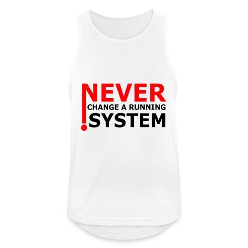 Never Change A Running System - Männer Tank Top atmungsaktiv