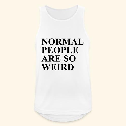 Normal people are so weird - Männer Tank Top atmungsaktiv