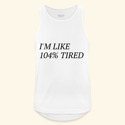 I'm like 104% tired - Männer Tank Top atmungsaktiv