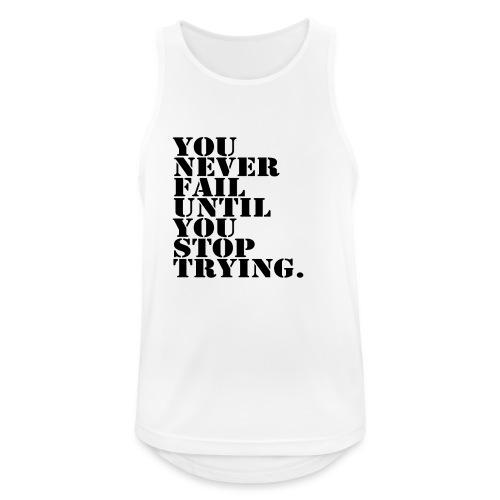 You never fail until you stop trying shirt - Miesten tekninen tankkitoppi