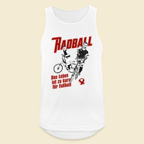 Radball | Das Leben ist zu kurz für Fußball - Männer Tank Top atmungsaktiv