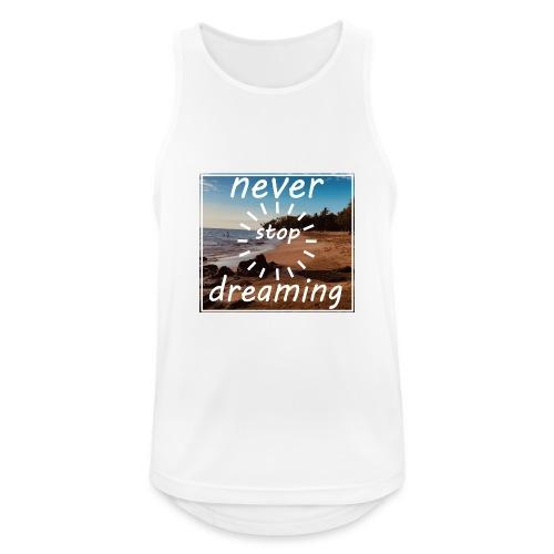 Never Stop Dreaming - Männer Tank Top atmungsaktiv