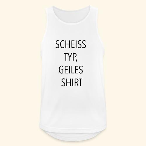 Scheiss Typ, geiles Shirt - Männer Tank Top atmungsaktiv