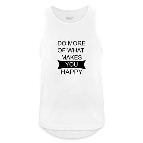 Do more of what makes you happy - Männer Tank Top atmungsaktiv