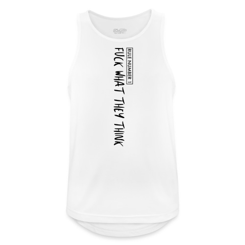 fuck what they think - rule number 1 - Männer Tank Top atmungsaktiv