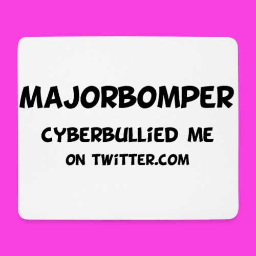 Majorbomper Cyberbullied Me On Twitter.com - Mouse Pad (horizontal)