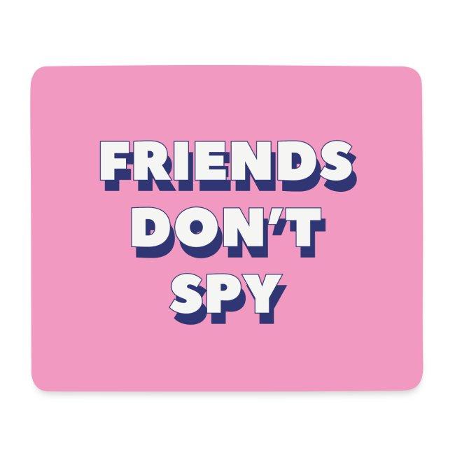 """TAPIS DE SOURIS """"FRIENDS DON'T SPY"""""""